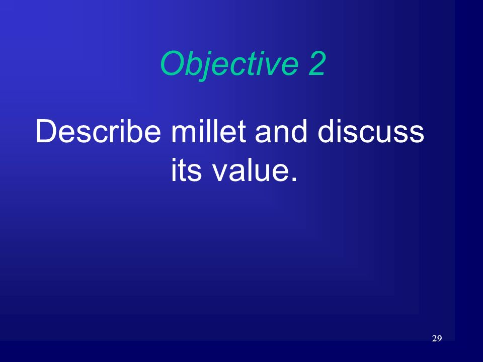 Describe millet and discuss its value.