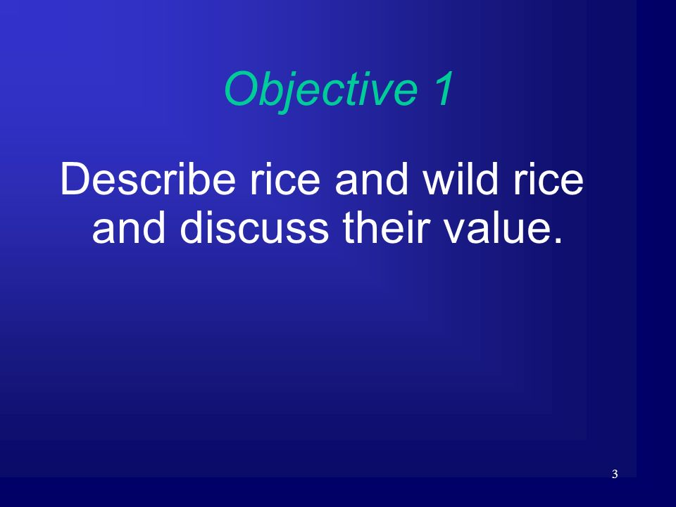 Describe rice and wild rice and discuss their value.