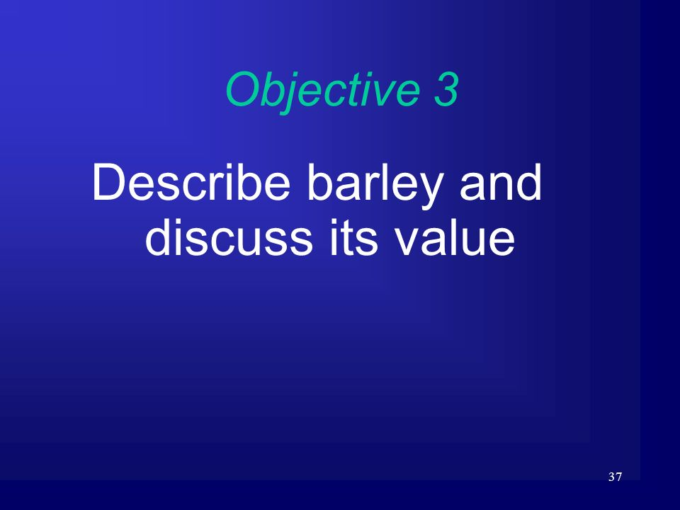 Describe barley and discuss its value