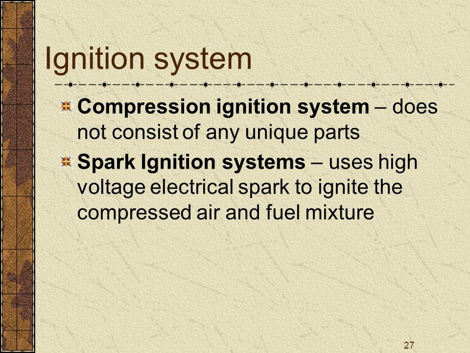 Ignition system Compression ignition system – does not consist of any unique parts.