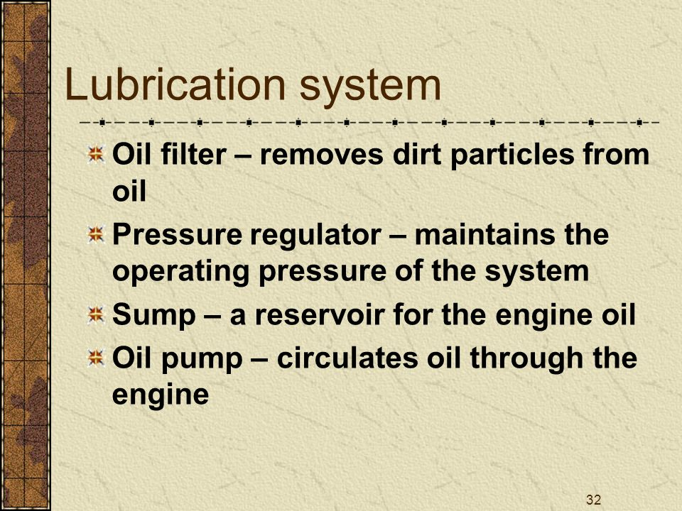 Lubrication system Oil filter – removes dirt particles from oil
