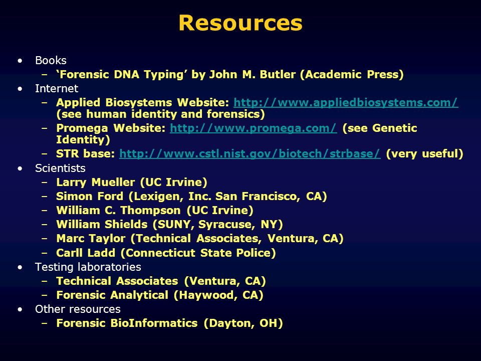 Resources Books. 'Forensic DNA Typing' by John M. Butler (Academic Press) Internet.