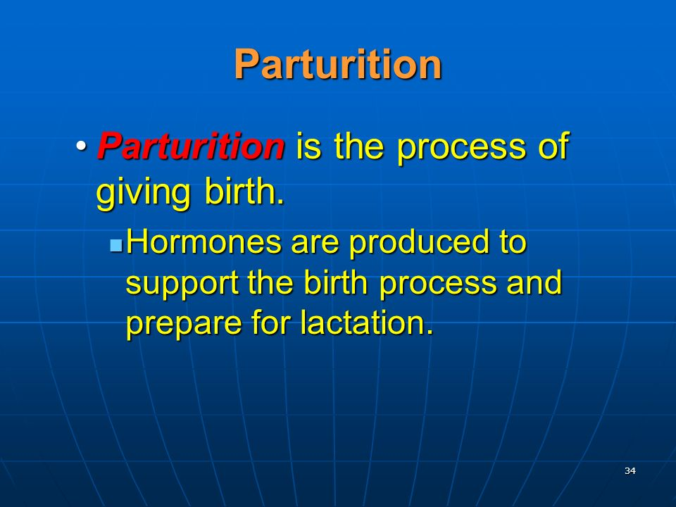 Parturition Parturition is the process of giving birth.