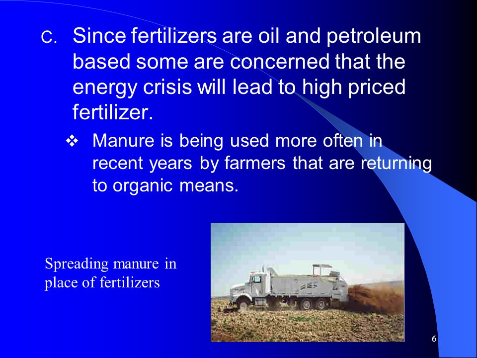 Since fertilizers are oil and petroleum based some are concerned that the energy crisis will lead to high priced fertilizer.