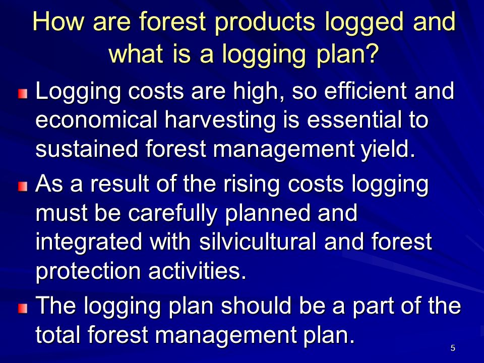 How are forest products logged and what is a logging plan
