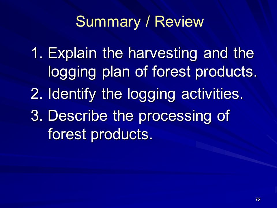 Summary / Review 1. Explain the harvesting and the logging plan of forest products. 2. Identify the logging activities.