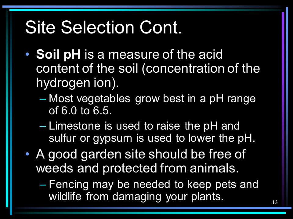 Site Selection Cont. Soil pH is a measure of the acid content of the soil (concentration of the hydrogen ion).