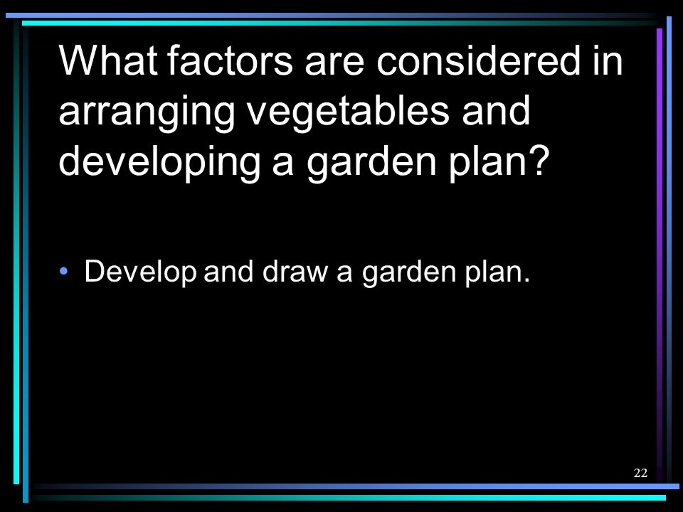 What factors are considered in arranging vegetables and developing a garden plan