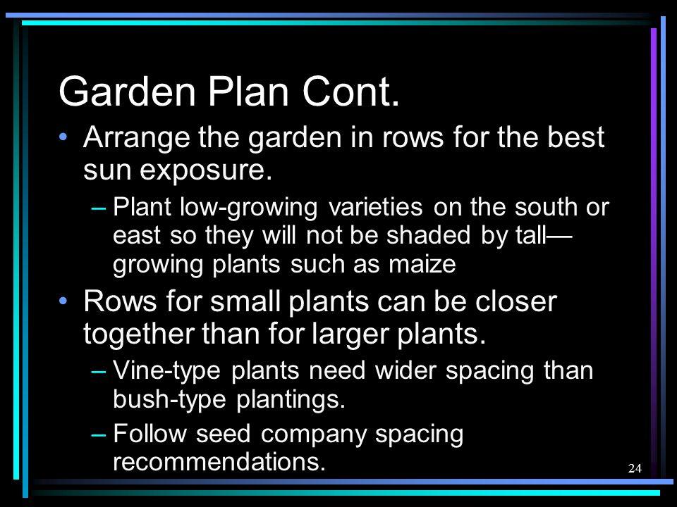 Garden Plan Cont. Arrange the garden in rows for the best sun exposure.
