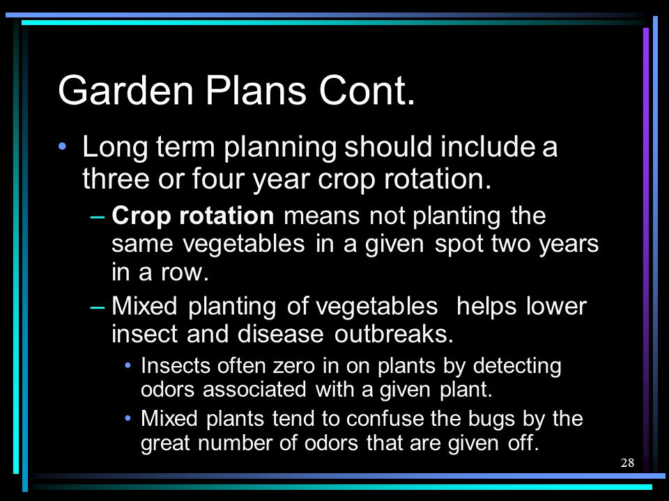 Garden Plans Cont. Long term planning should include a three or four year crop rotation.