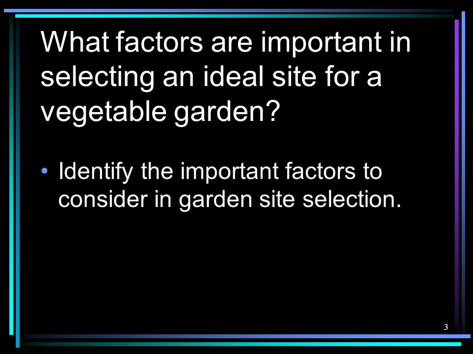 What factors are important in selecting an ideal site for a vegetable garden