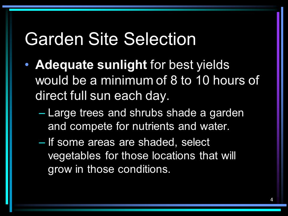 Garden Site Selection Adequate sunlight for best yields would be a minimum of 8 to 10 hours of direct full sun each day.