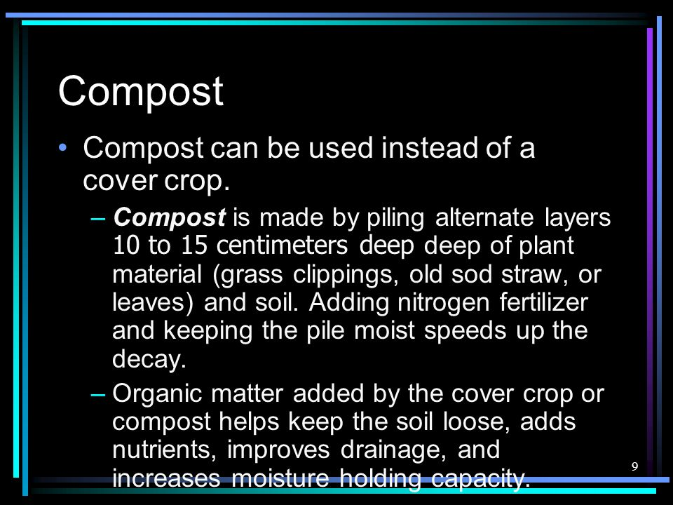 Compost Compost can be used instead of a cover crop.