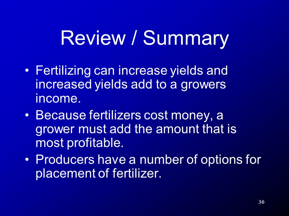 Review / Summary Fertilizing can increase yields and increased yields add to a growers income.