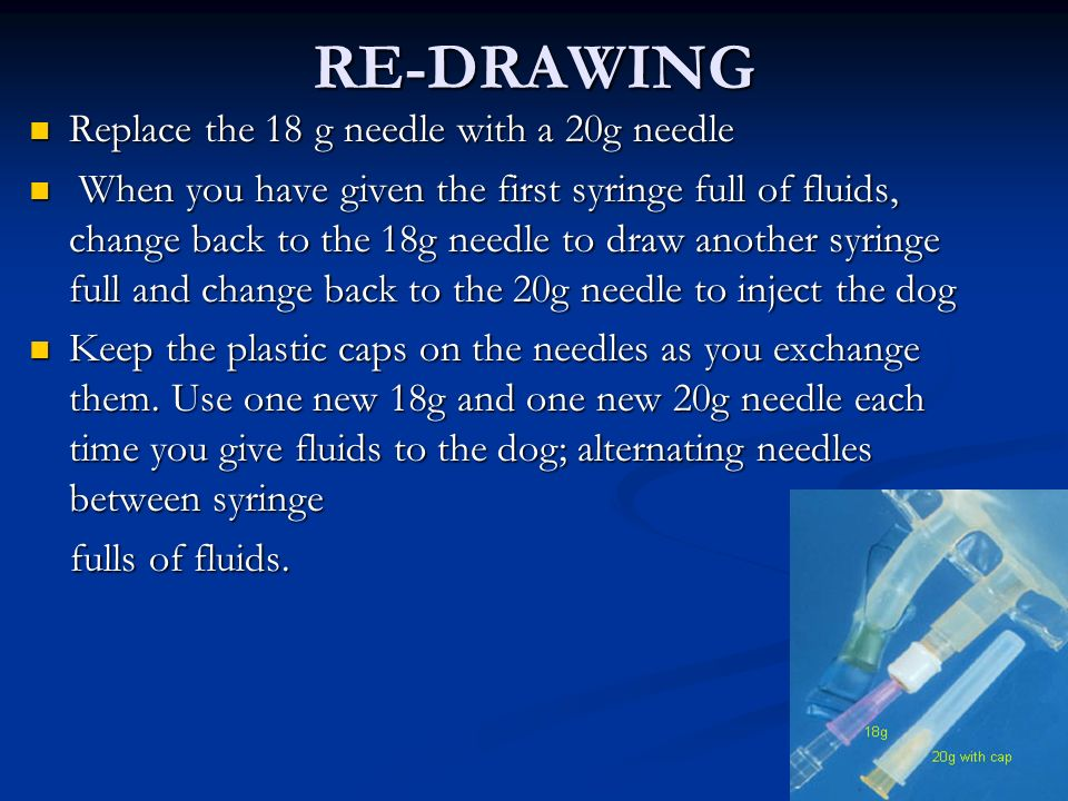 RE-DRAWING Replace the 18 g needle with a 20g needle