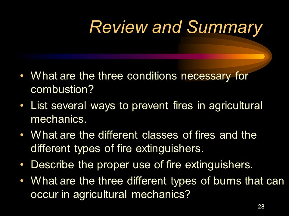 Review and Summary What are the three conditions necessary for combustion List several ways to prevent fires in agricultural mechanics.