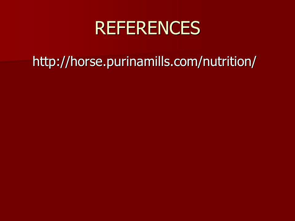 REFERENCES http://horse.purinamills.com/nutrition/