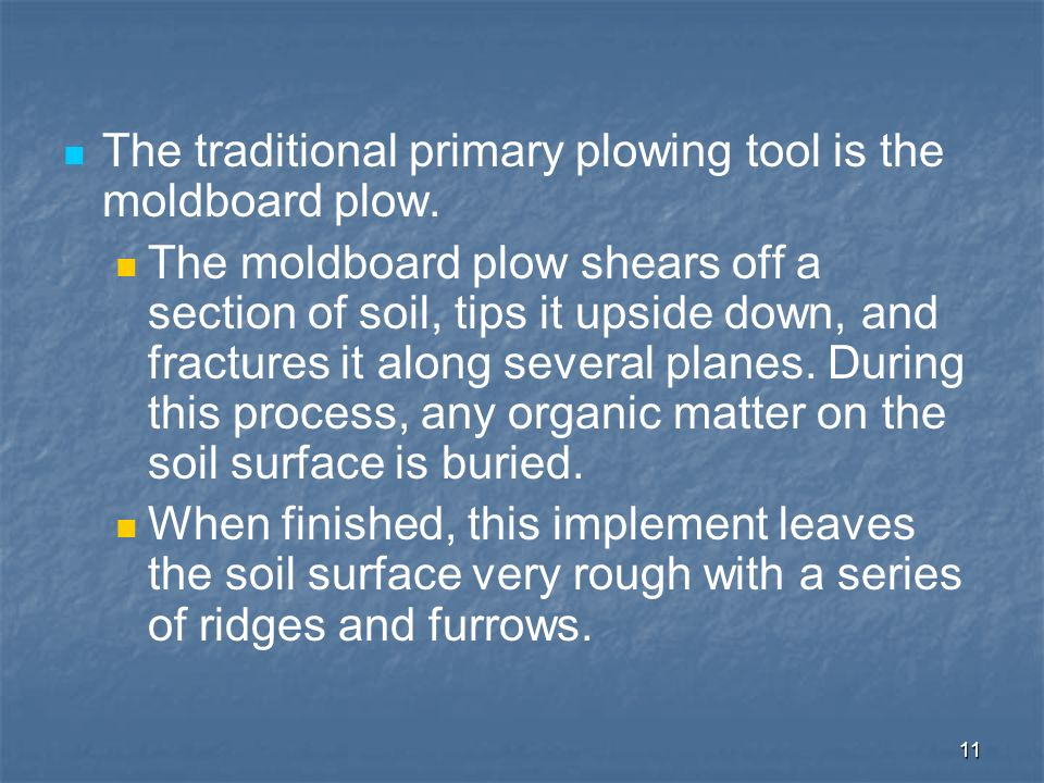 The traditional primary plowing tool is the moldboard plow.