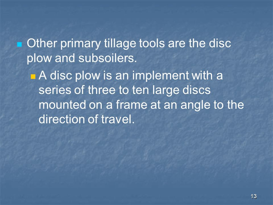 Other primary tillage tools are the disc plow and subsoilers.