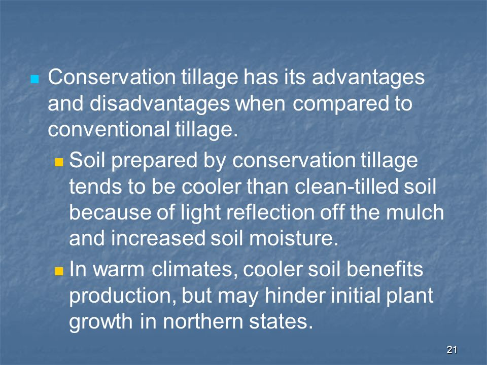 Conservation tillage has its advantages and disadvantages when compared to conventional tillage.