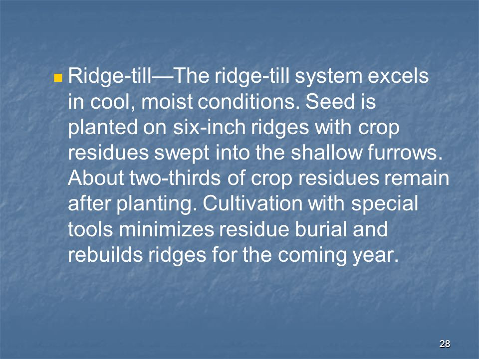 Ridge-till—The ridge-till system excels in cool, moist conditions