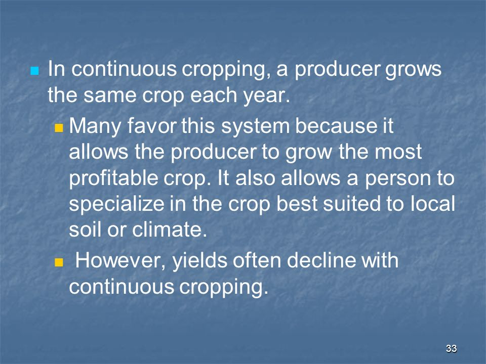 In continuous cropping, a producer grows the same crop each year.