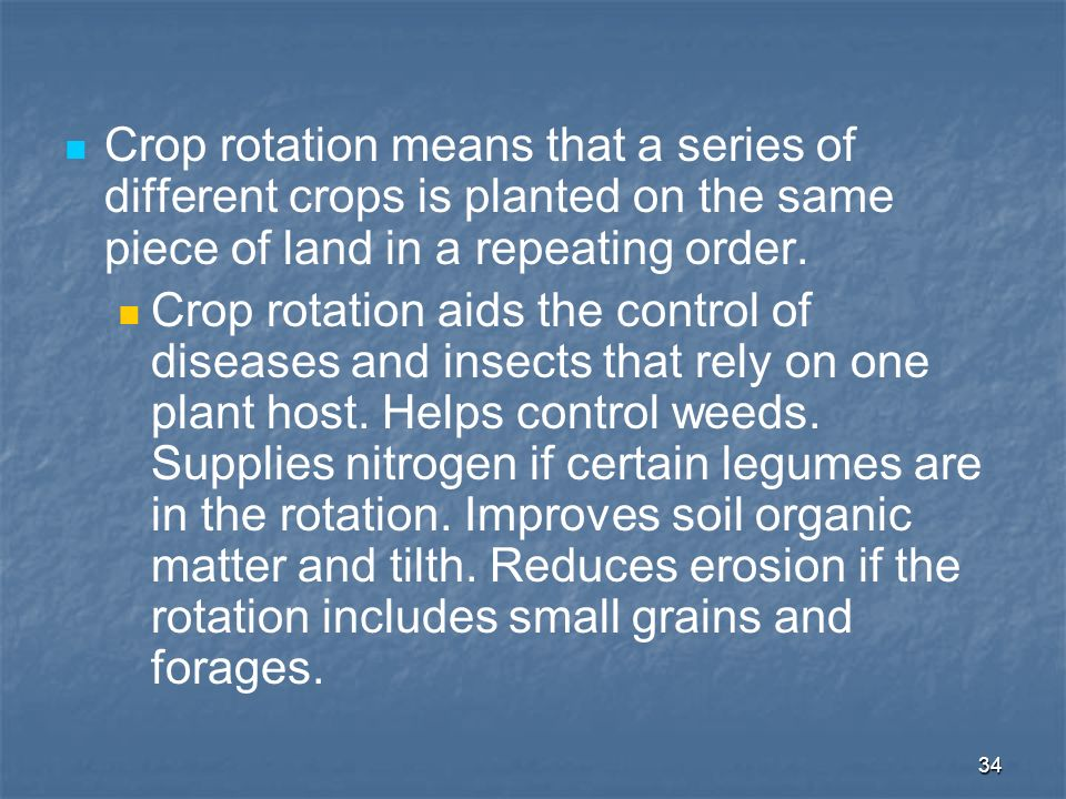 Crop rotation means that a series of different crops is planted on the same piece of land in a repeating order.