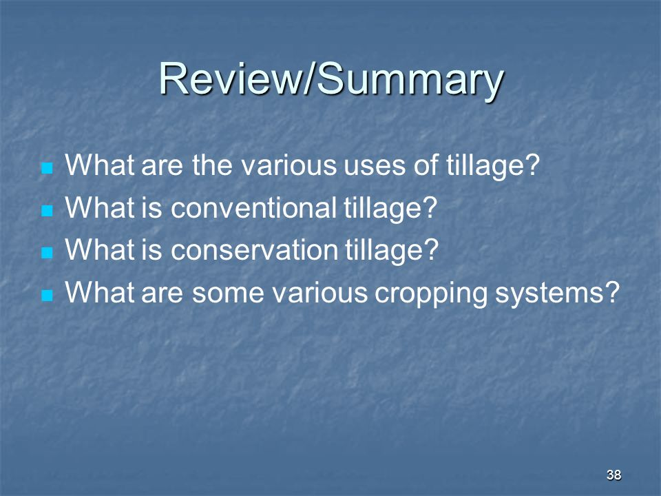 Review/Summary What are the various uses of tillage