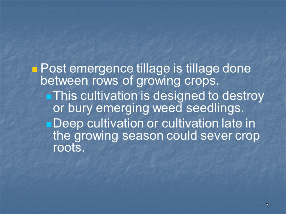 Post emergence tillage is tillage done between rows of growing crops.