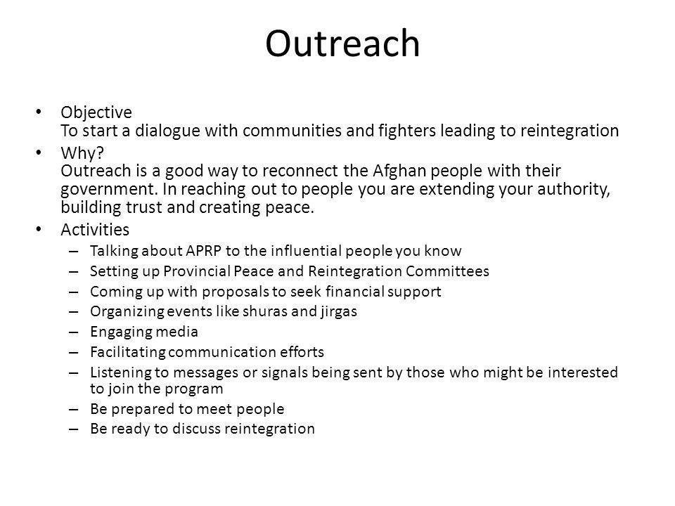 Outreach Objective To start a dialogue with communities and fighters leading to reintegration.