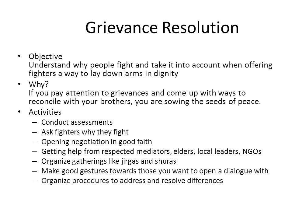 Grievance Resolution Objective Understand why people fight and take it into account when offering fighters a way to lay down arms in dignity.