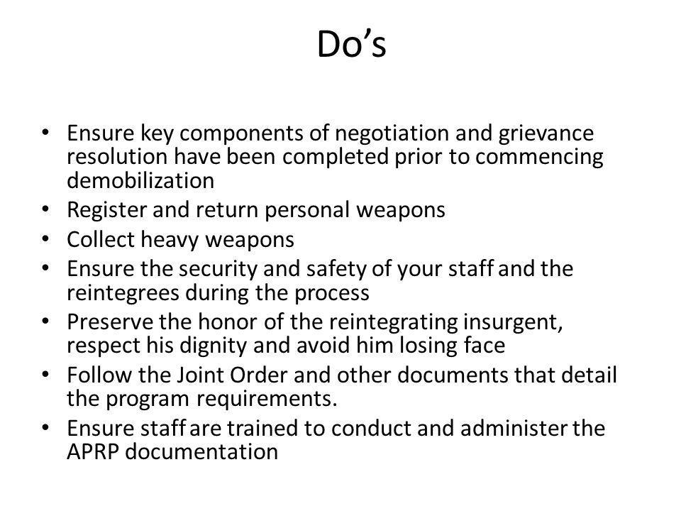 Do's Ensure key components of negotiation and grievance resolution have been completed prior to commencing demobilization.