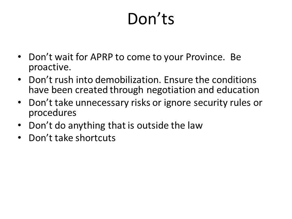 Don'ts Don't wait for APRP to come to your Province. Be proactive.