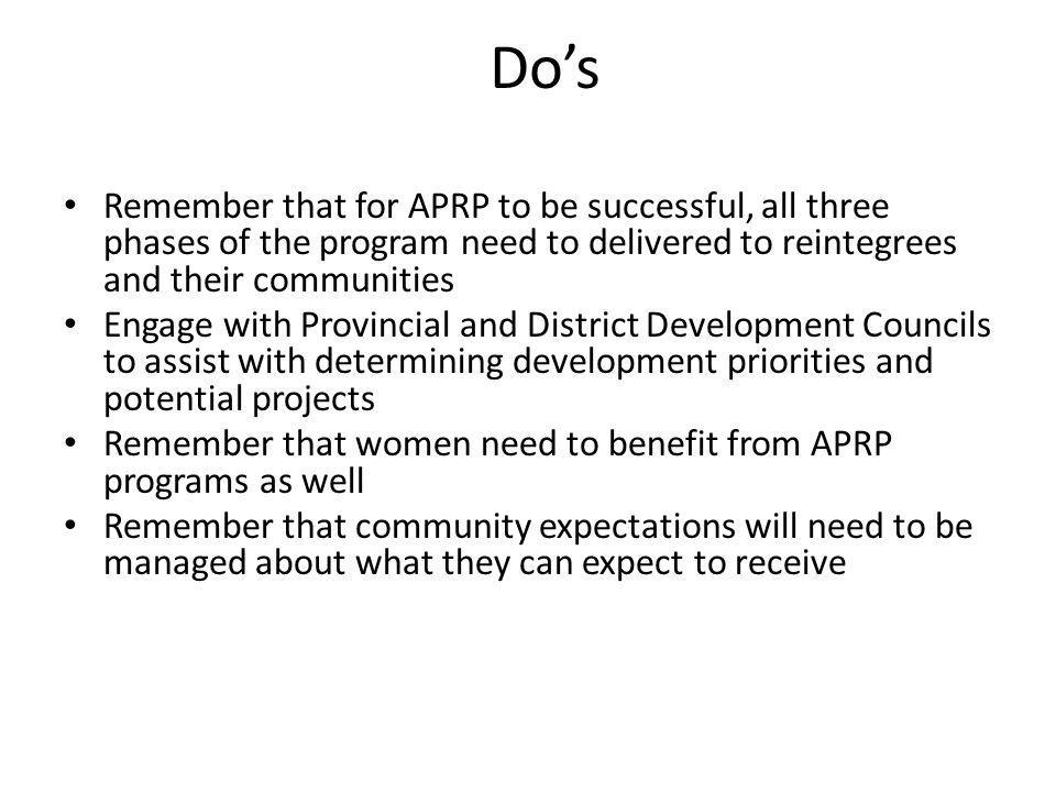 Do's Remember that for APRP to be successful, all three phases of the program need to delivered to reintegrees and their communities.