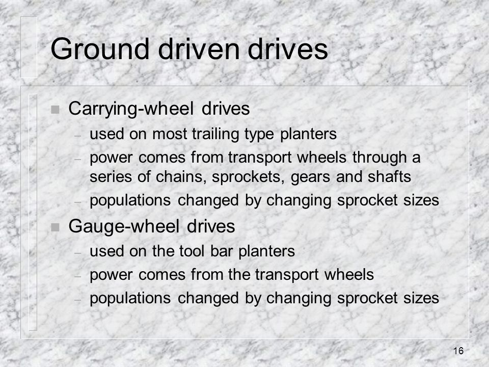 Ground driven drives Carrying-wheel drives Gauge-wheel drives