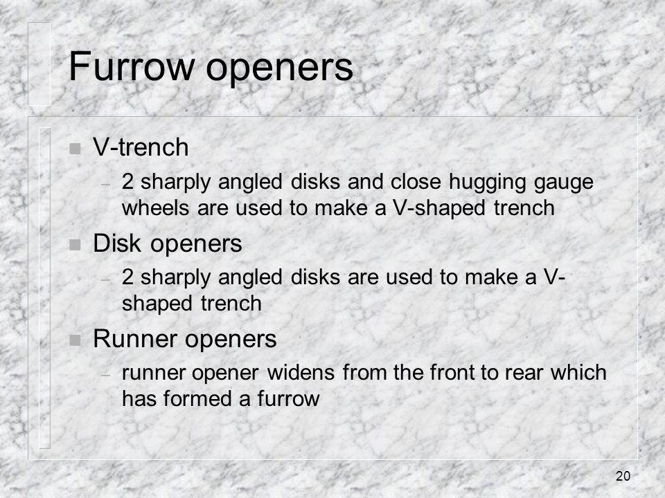 Furrow openers V-trench Disk openers Runner openers