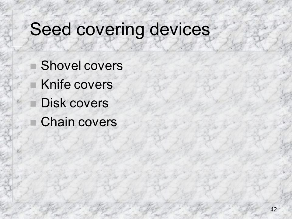 Seed covering devices Shovel covers Knife covers Disk covers