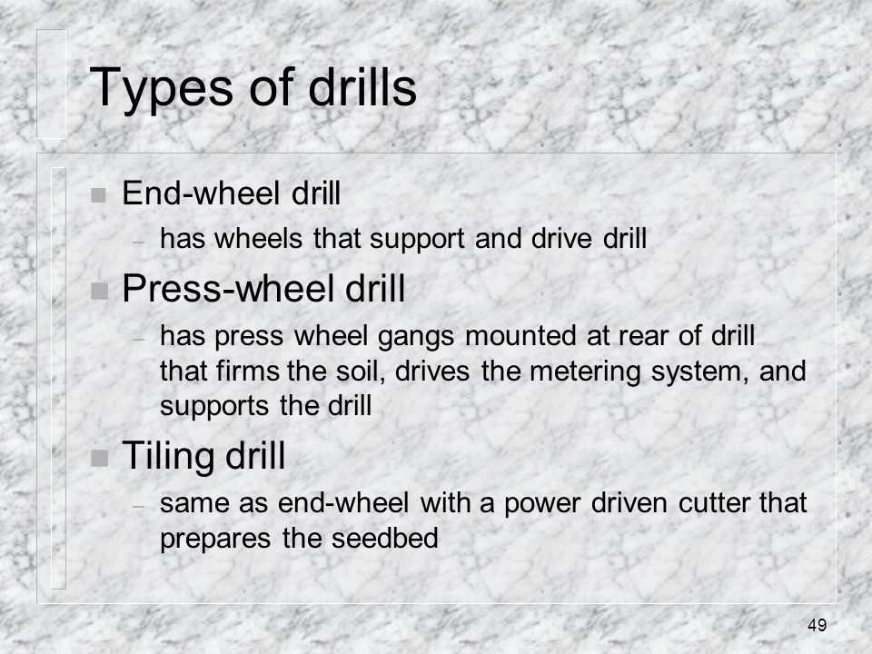 Types of drills Press-wheel drill Tiling drill End-wheel drill