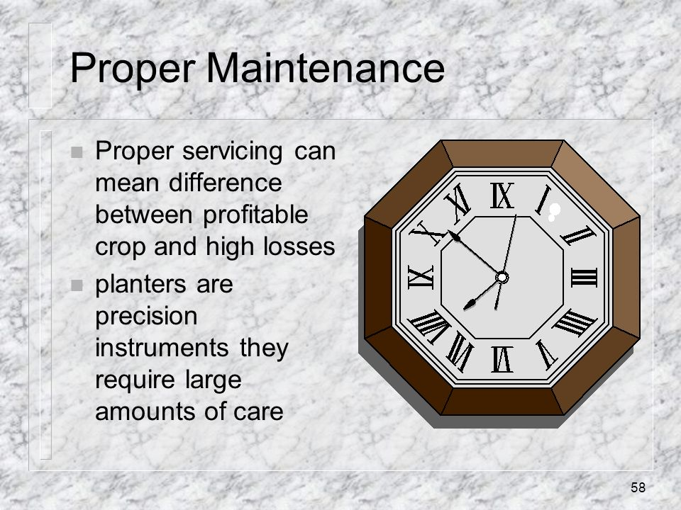 Proper MaintenanceProper servicing can mean difference between profitable crop and high losses.