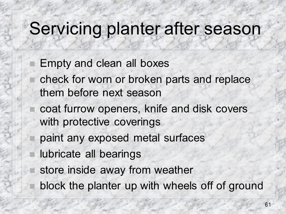 Servicing planter after season