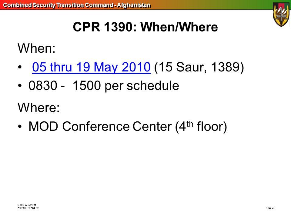 CPR 1390: When/WhereWhen: 05 thru 19 May 2010 (15 Saur, 1389) 0830 - 1500 per schedule.