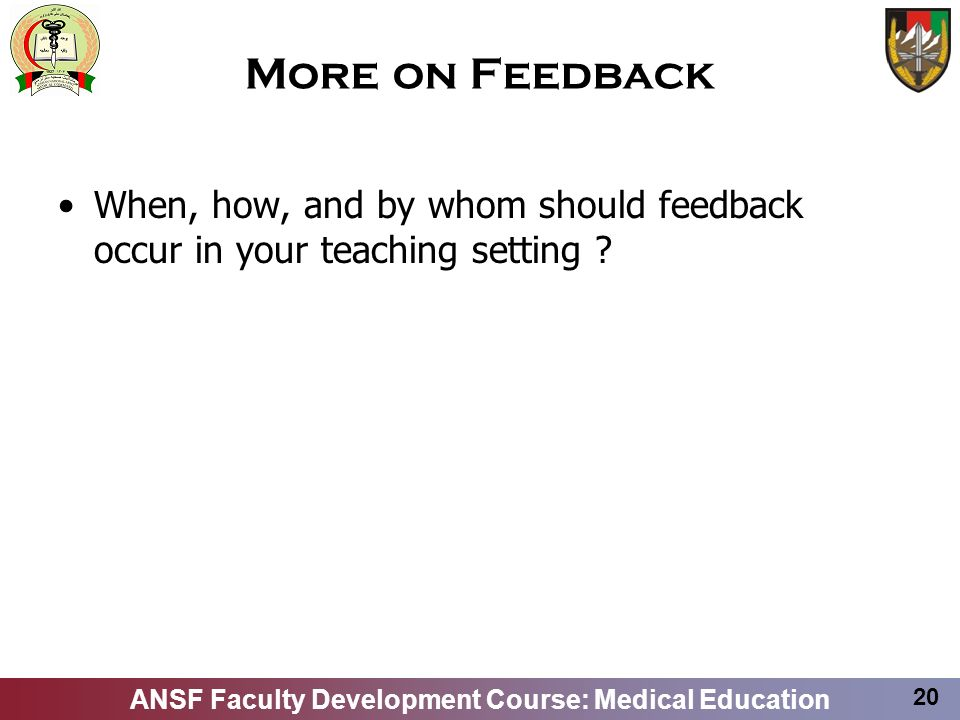 More on Feedback When, how, and by whom should feedback occur in your teaching setting