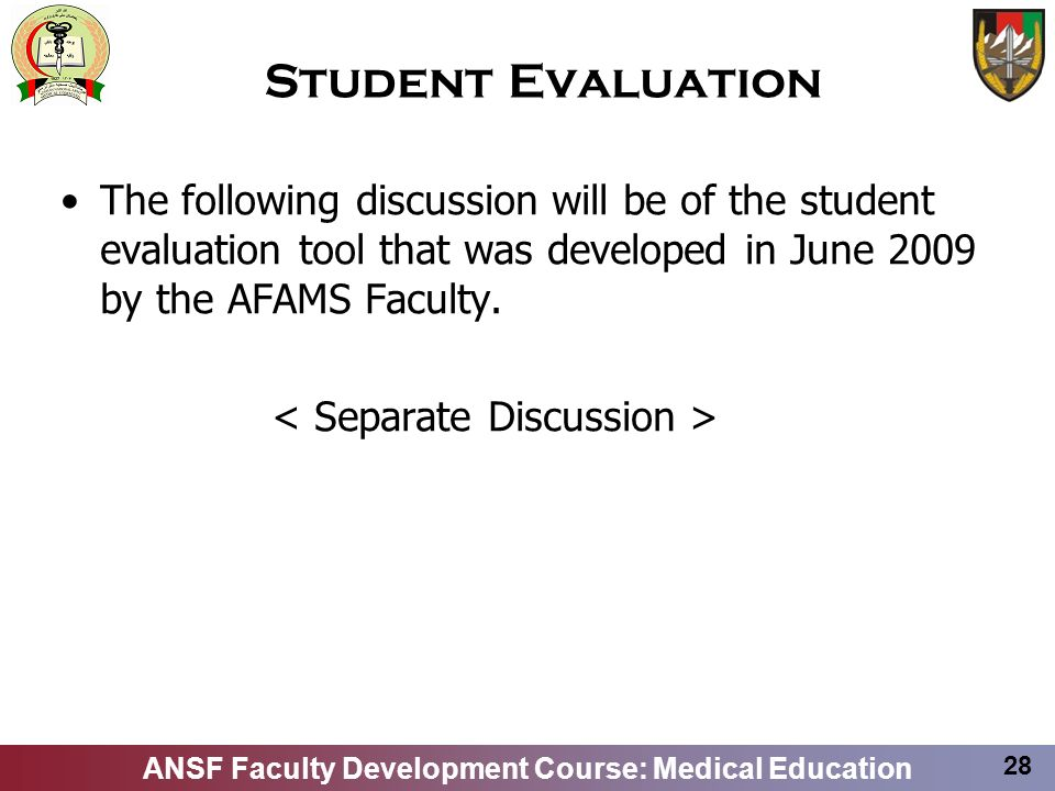 Student EvaluationThe following discussion will be of the student evaluation tool that was developed in June 2009 by the AFAMS Faculty.