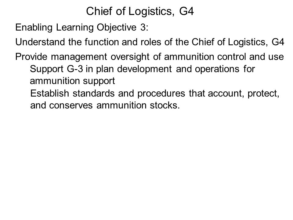 Chief of Logistics, G4 Enabling Learning Objective 3: