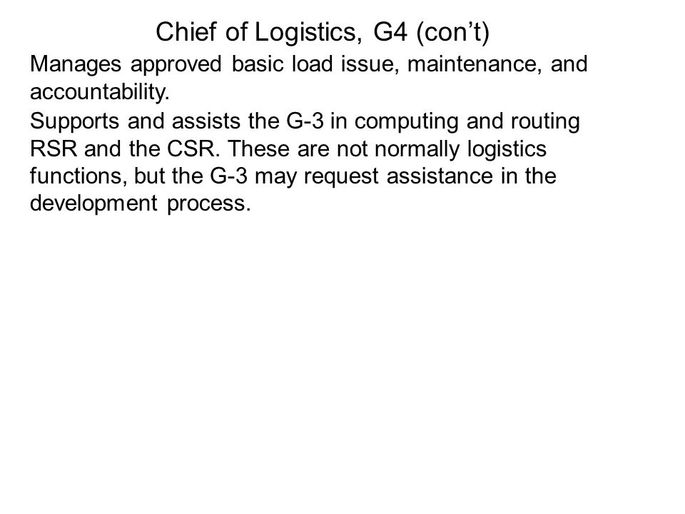 Chief of Logistics, G4 (con't)