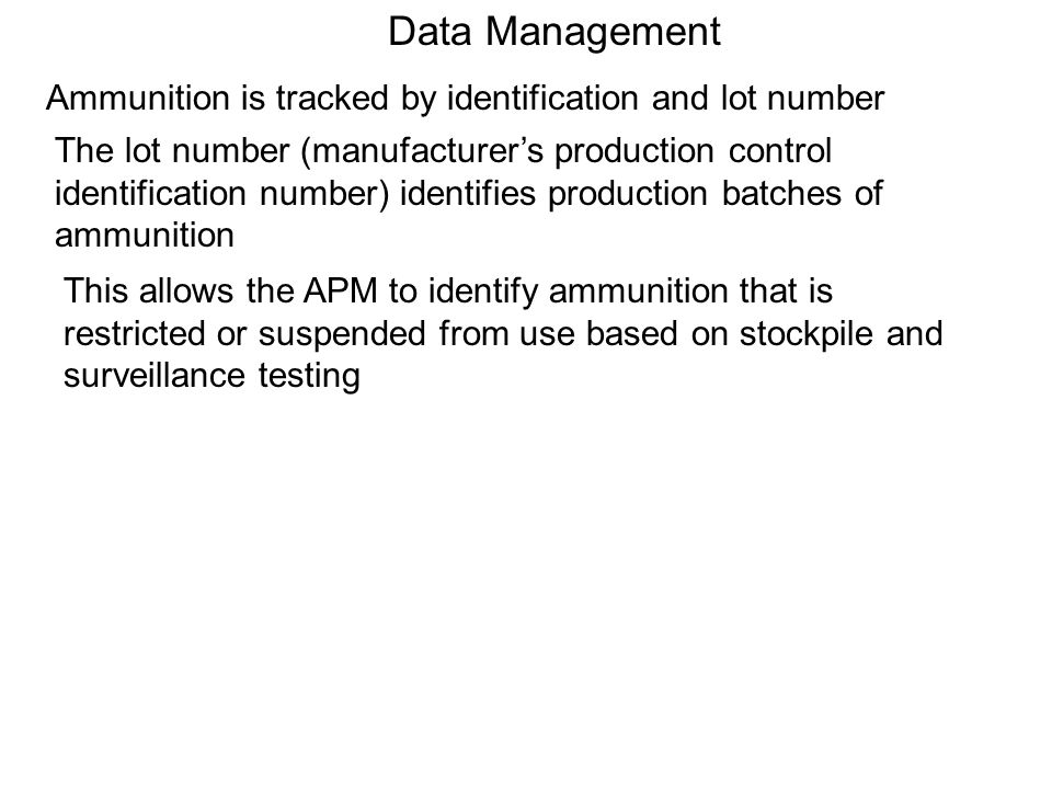 Data Management Ammunition is tracked by identification and lot number
