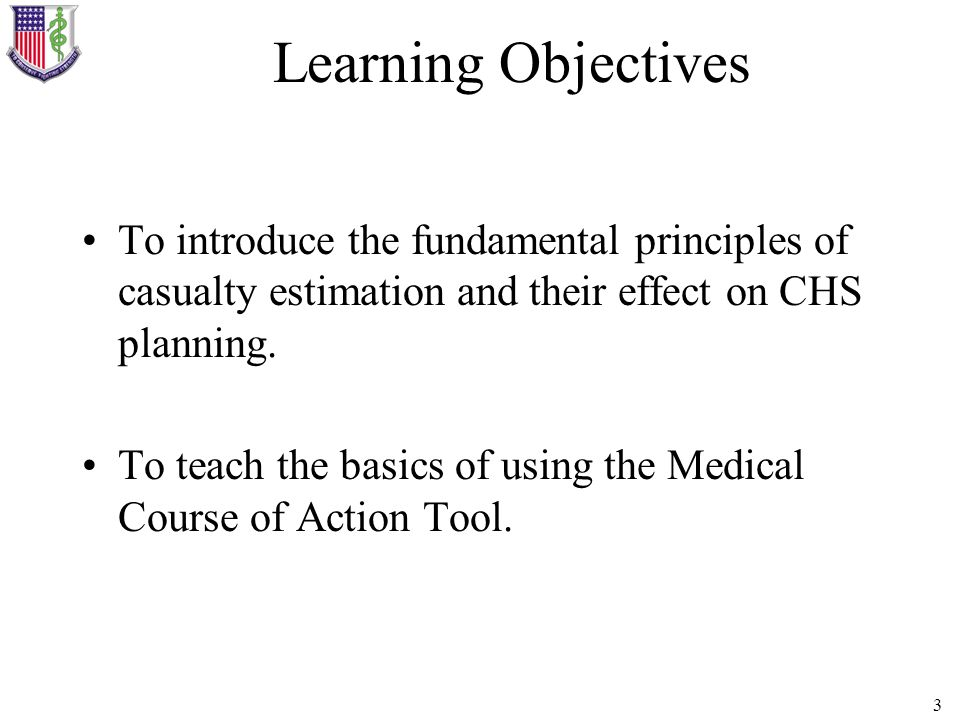 Learning ObjectivesTo introduce the fundamental principles of casualty estimation and their effect on CHS planning.