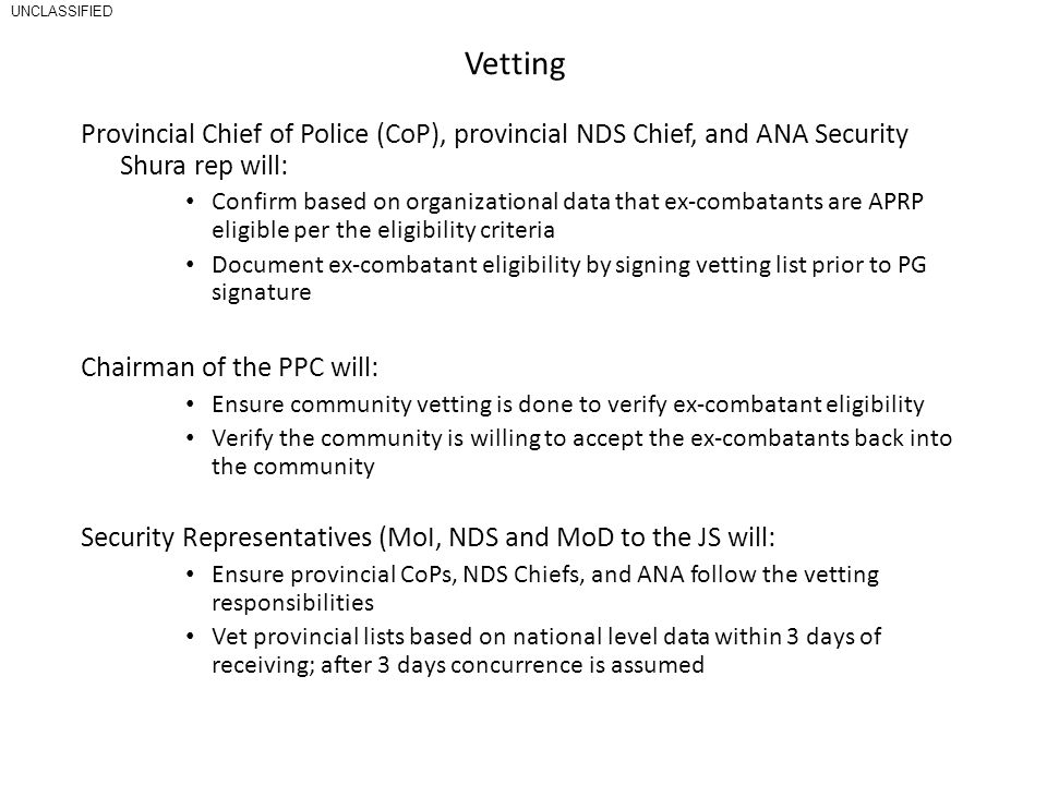 UNCLASSIFIED Vetting. Provincial Chief of Police (CoP), provincial NDS Chief, and ANA Security Shura rep will: