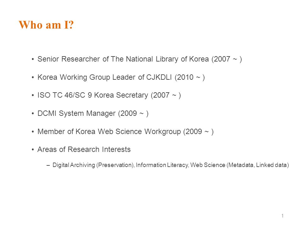 Who am I Senior Researcher of The National Library of Korea (2007 ~ )