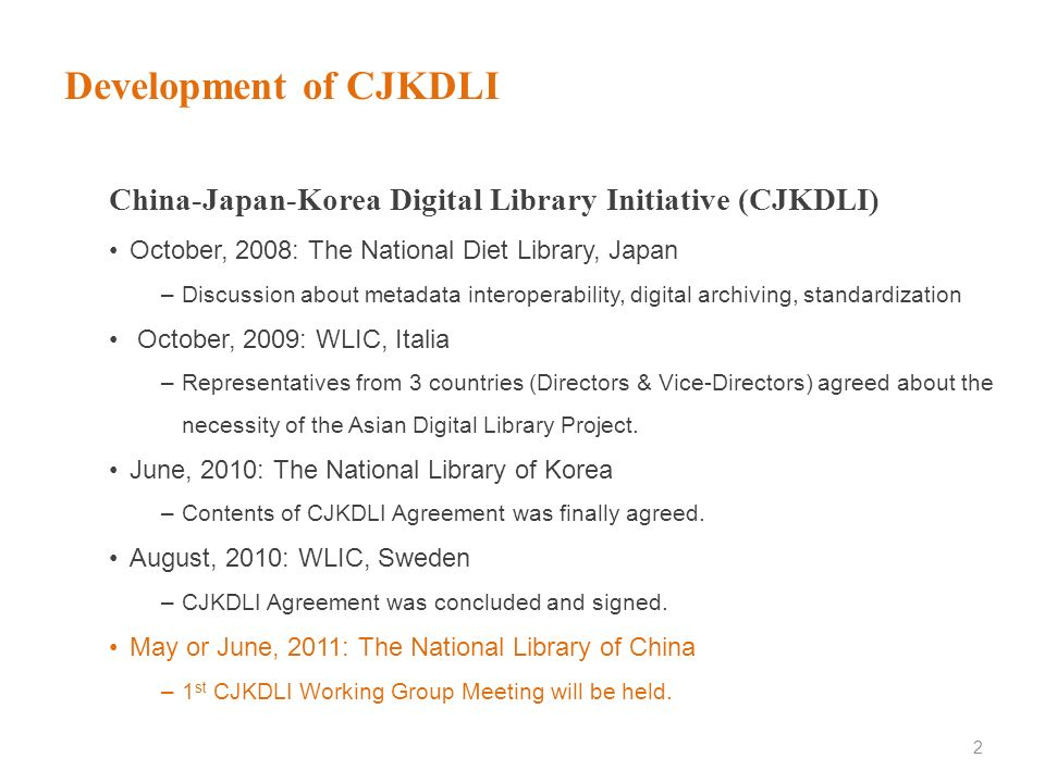 Development of CJKDLI China-Japan-Korea Digital Library Initiative (CJKDLI) October, 2008: The National Diet Library, Japan.